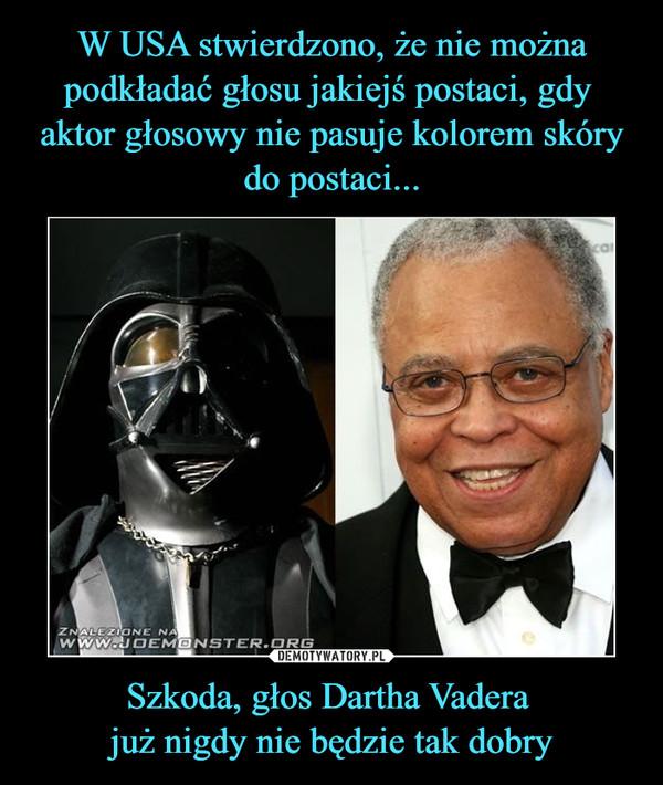 Szkoda, głos Dartha Vadera już nigdy nie będzie tak dobry –