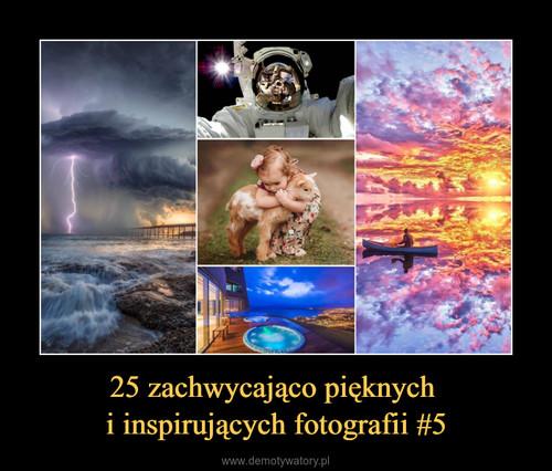 25 zachwycająco pięknych  i inspirujących fotografii #5