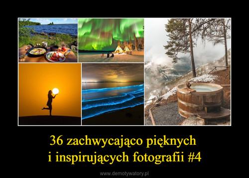 36 zachwycająco pięknych  i inspirujących fotografii #4