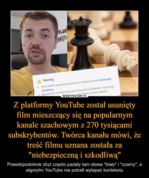 """Z platformy YouTube został usunięty film mieszczący się na popularnym kanale szachowym z 270 tysiącami subskrybentów. Twórca kanału mówi, że treść filmu uznana została za """"niebezpieczną i szkodliwą"""""""