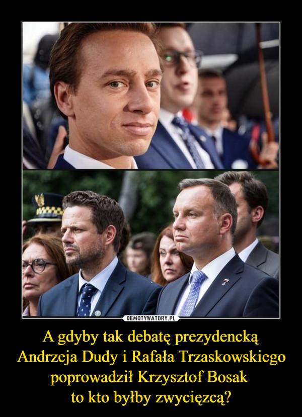 A gdyby tak debatę prezydencką Andrzeja Dudy i Rafała Trzaskowskiego poprowadził Krzysztof Bosak to kto byłby zwycięzcą? –