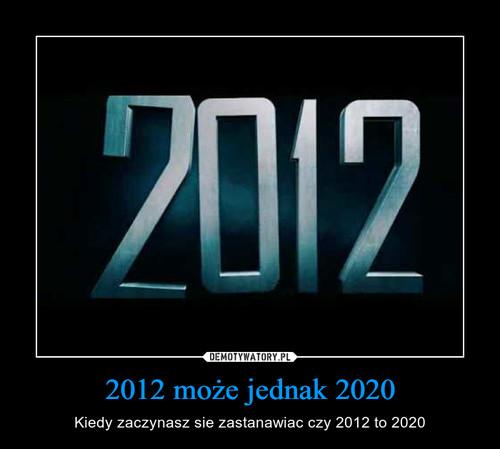 2012 może jednak 2020