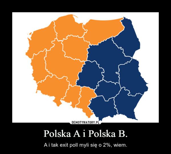 Polska A i Polska B. – A i tak exit poll myli się o 2%, wiem.