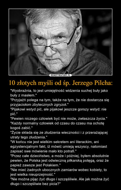 10 złotych myśli od śp. Jerzego Pilcha: