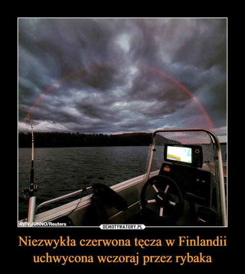 Niezwykła czerwona tęcza w Finlandii uchwycona wczoraj przez rybaka