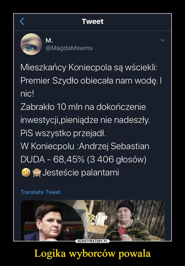 Logika wyborców powala –  TweetM.@MagdaMswmsMieszkańcy Koniecpola są wściekli:Premier Szydło obiecała nam wodę.Inic!Zabrakło 10 mln na dokończenieinwestycji, pieniądze nie nadeszły.PIS wszystko przejadł.W Koniecpolu :Andrzej SebastianDUDA - 68,45% (3 406 głosów)Jesteście palantamiTranslate Tvweet