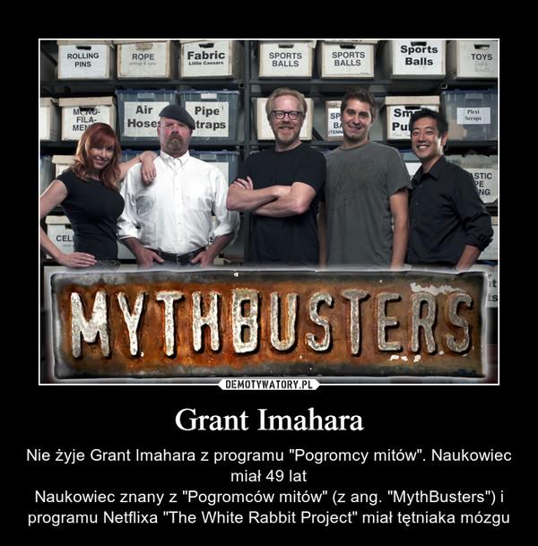 """Grant Imahara – Nie żyje Grant Imahara z programu """"Pogromcy mitów"""". Naukowiec miał 49 latNaukowiec znany z """"Pogromców mitów"""" (z ang. """"MythBusters"""") i programu Netflixa """"The White Rabbit Project"""" miał tętniaka mózgu"""