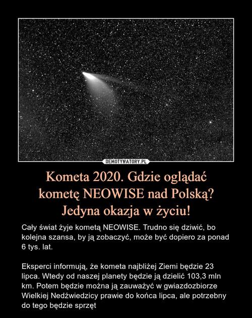 Kometa 2020. Gdzie oglądać kometę NEOWISE nad Polską? Jedyna okazja w życiu!