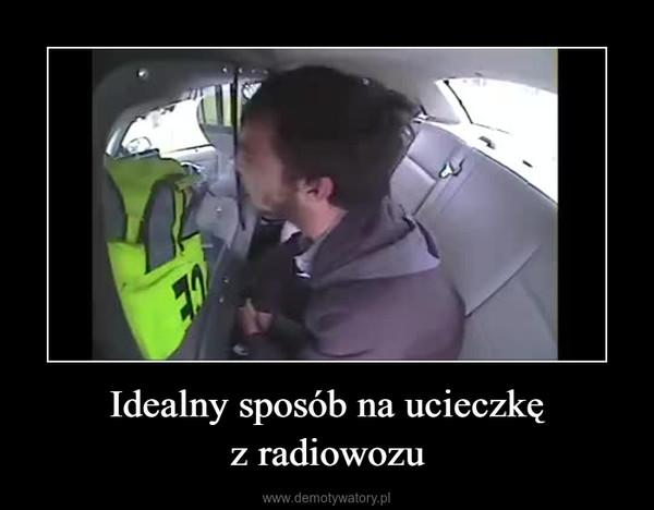 Idealny sposób na ucieczkęz radiowozu –