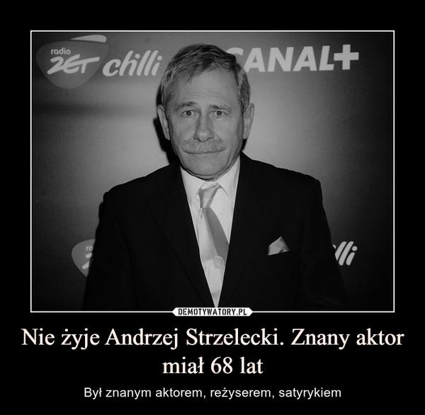 Nie żyje Andrzej Strzelecki. Znany aktor miał 68 lat