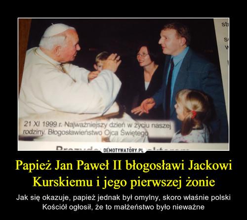 Papież Jan Paweł II błogosławi Jackowi Kurskiemu i jego pierwszej żonie