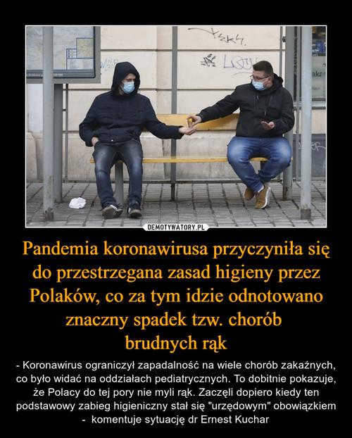 Pandemia koronawirusa przyczyniła się do przestrzegana zasad higieny przez Polaków, co za tym idzie odnotowano znaczny spadek tzw. chorób  brudnych rąk