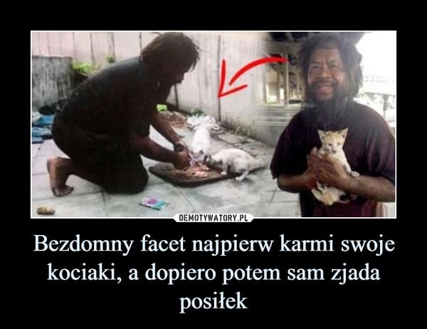 Bezdomny facet najpierw karmi swoje kociaki, a dopiero potem sam zjada posiłek –