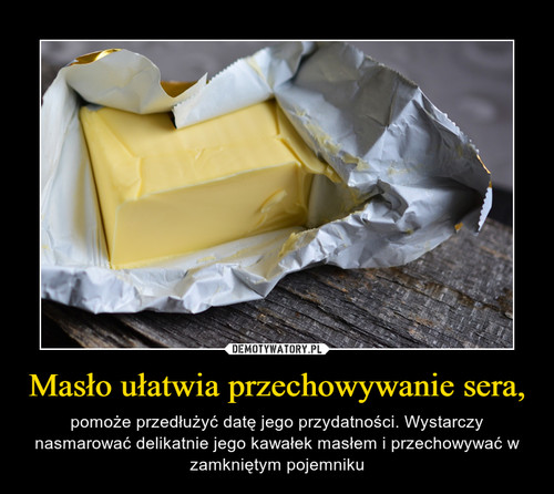 Masło ułatwia przechowywanie sera,