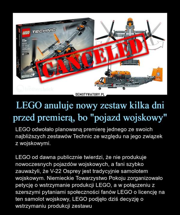 """LEGO anuluje nowy zestaw kilka dni przed premierą, bo """"pojazd wojskowy"""" – LEGO odwołało planowaną premierę jednego ze swoich najbliższych zestawów Technic ze względu na jego związek z wojskowymi.LEGO od dawna publicznie twierdzi, że nie produkuje nowoczesnych pojazdów wojskowych, a fani szybko zauważyli, że V-22 Osprey jest tradycyjnie samolotem wojskowym. Niemieckie Towarzystwo Pokoju zorganizowało petycję o wstrzymanie produkcji LEGO, a w połączeniu z szerszymi pytaniami społeczności fanów LEGO o licencję na ten samolot wojskowy, LEGO podjęło dziś decyzję o wstrzymaniu produkcji zestawu"""
