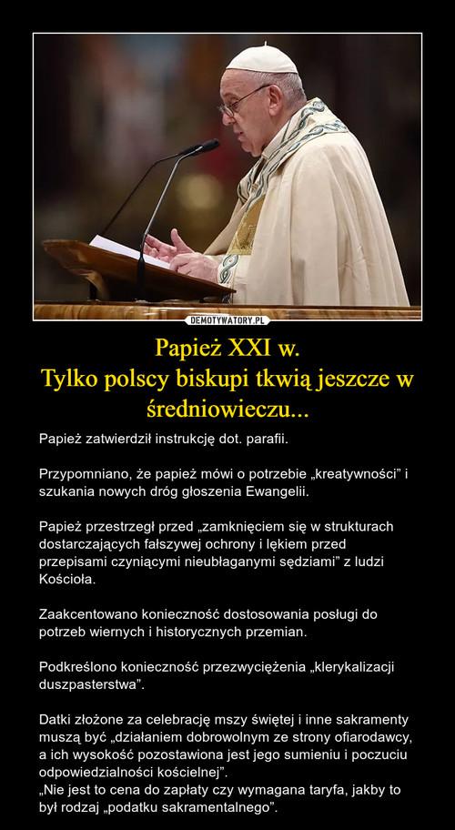 Papież XXI w. Tylko polscy biskupi tkwią jeszcze w średniowieczu...