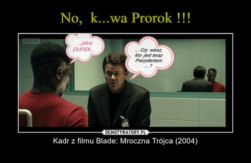 No,  k...wa Prorok !!!
