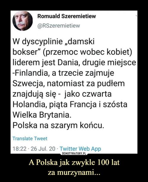 A Polska jak zwykle 100 lat za murzynami...