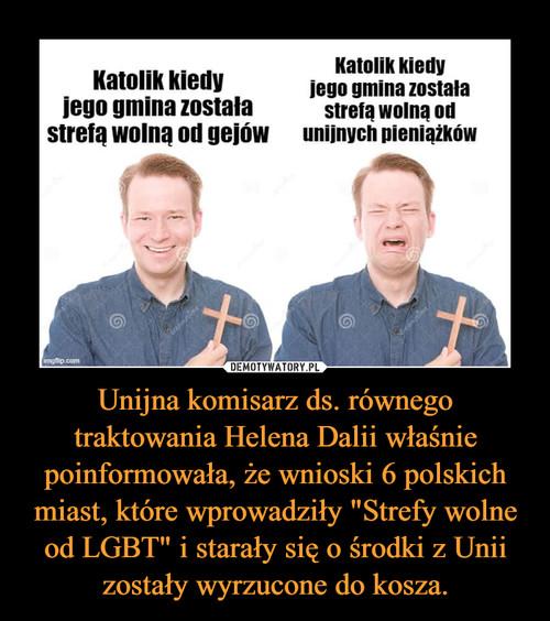 """Unijna komisarz ds. równego traktowania Helena Dalii właśnie poinformowała, że wnioski 6 polskich miast, które wprowadziły """"Strefy wolne od LGBT"""" i starały się o środki z Unii zostały wyrzucone do kosza."""