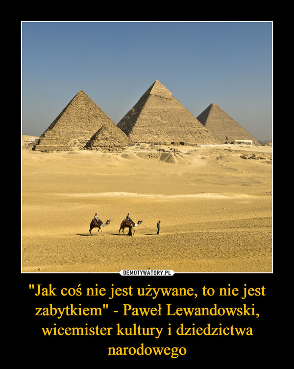 """""""Jak coś nie jest używane, to nie jest zabytkiem"""" - Paweł Lewandowski, wicemister kultury i dziedzictwa narodowego –"""