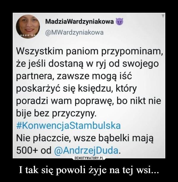 I tak się powoli żyje na tej wsi... –  MadziaWardzyniakowa@MWardzyniakowaWszystkim paniom przypominam,że jeśli dostaną w ryj od swojegopartnera, zawsze mogą iśćposkarżyć się księdzu, któryporadzi wam poprawę, bo nikt niebije bez przyczyny.#KonwencjaStambulskaNie płaczcie, wsze bąbelki mają500+ od @AndrzejDuda.