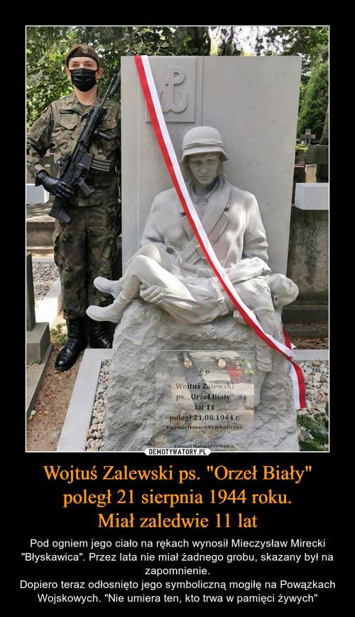 """Wojtuś Zalewski ps. """"Orzeł Biały"""" poległ 21 sierpnia 1944 roku. Miał zaledwie 11 lat"""