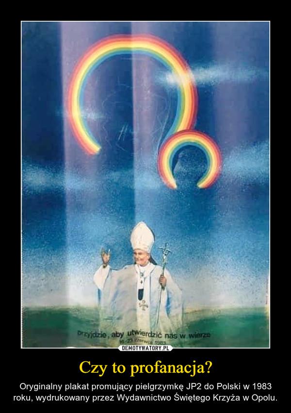 Czy to profanacja? – Oryginalny plakat promujący pielgrzymkę JP2 do Polski w 1983 roku, wydrukowany przez Wydawnictwo Świętego Krzyża w Opolu.
