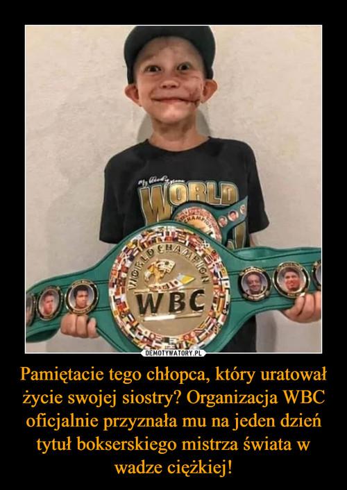 Pamiętacie tego chłopca, który uratował życie swojej siostry? Organizacja WBC oficjalnie przyznała mu na jeden dzień tytuł bokserskiego mistrza świata w wadze ciężkiej!