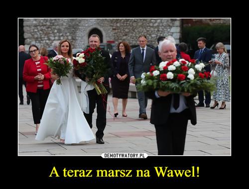 A teraz marsz na Wawel!