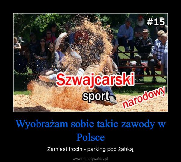 Wyobrażam sobie takie zawody w Polsce – Zamiast trocin - parking pod żabką