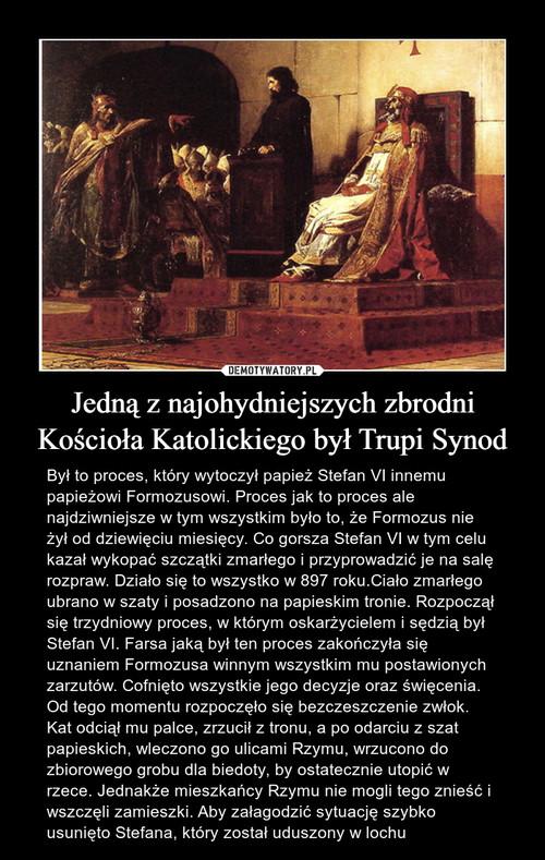 Jedną z najohydniejszych zbrodni Kościoła Katolickiego był Trupi Synod