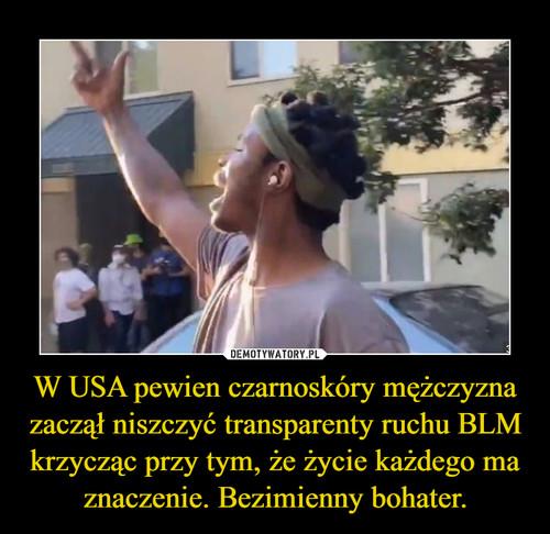 W USA pewien czarnoskóry mężczyzna zaczął niszczyć transparenty ruchu BLM krzycząc przy tym, że życie każdego ma znaczenie. Bezimienny bohater.