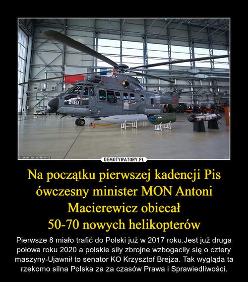 Na początku pierwszej kadencji Pis ówczesny minister MON Antoni Macierewicz obiecał 50-70 nowych helikopterów