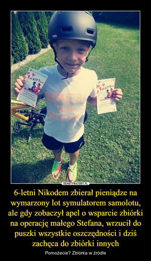 6-letni Nikodem zbierał pieniądze na wymarzony lot symulatorem samolotu, ale gdy zobaczył apel o wsparcie zbiórki na operację małego Stefana, wrzucił do puszki wszystkie oszczędności i dziś zachęca do zbiórki innych