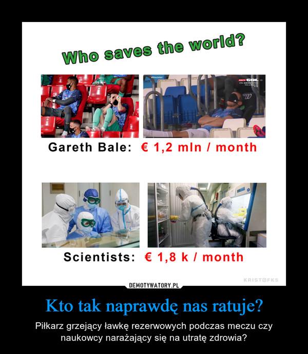 Kto tak naprawdę nas ratuje? – Piłkarz grzejący ławkę rezerwowych podczas meczu czy naukowcy narażający się na utratę zdrowia?