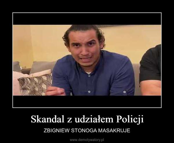 Skandal z udziałem Policji – ZBIGNIEW STONOGA MASAKRUJE