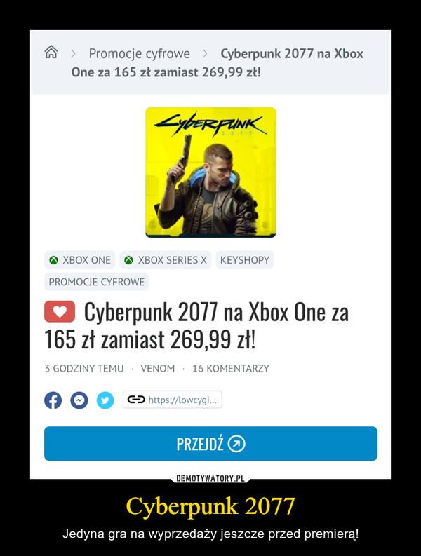 Cyberpunk 2077 – Jedyna gra na wyprzedaży jeszcze przed premierą!