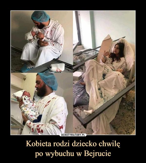 Kobieta rodzi dziecko chwilępo wybuchu w Bejrucie –