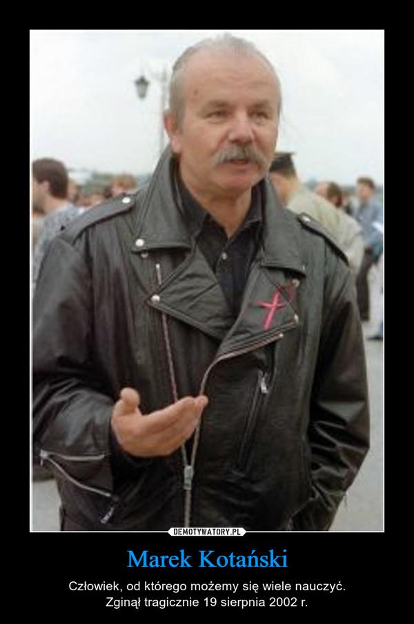 Marek Kotański – Człowiek, od którego możemy się wiele nauczyć.Zginął tragicznie 19 sierpnia 2002 r.