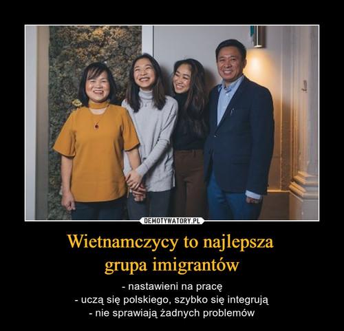 Wietnamczycy to najlepsza  grupa imigrantów