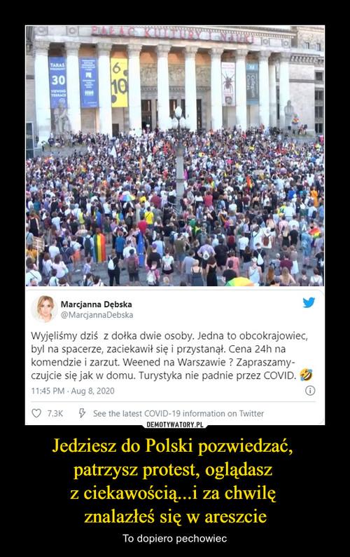 Jedziesz do Polski pozwiedzać,  patrzysz protest, oglądasz  z ciekawością...i za chwilę  znalazłeś się w areszcie