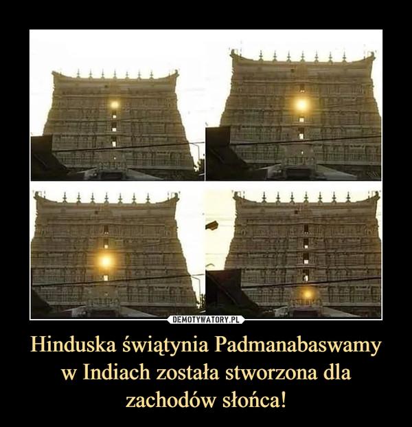 Hinduska świątynia Padmanabaswamyw Indiach została stworzona dla zachodów słońca! –