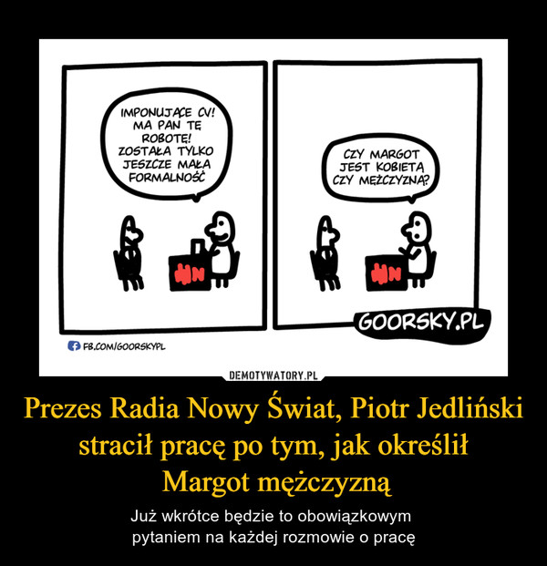 Prezes Radia Nowy Świat, Piotr Jedliński stracił pracę po tym, jak określił Margot mężczyzną – Już wkrótce będzie to obowiązkowym pytaniem na każdej rozmowie o pracę