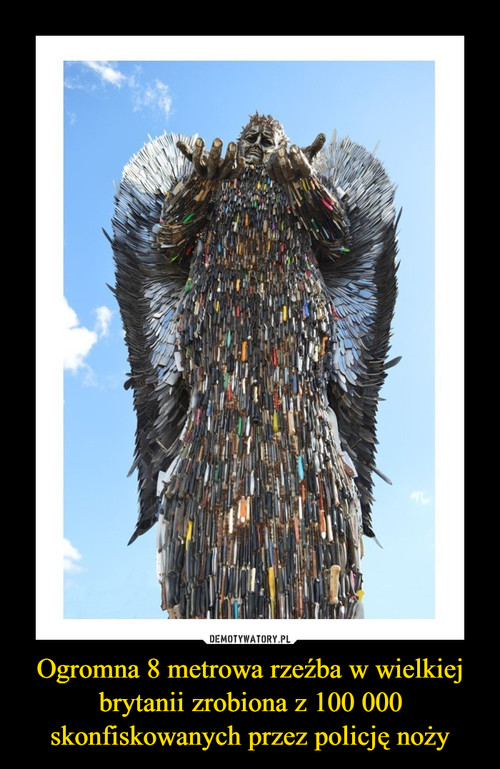 Ogromna 8 metrowa rzeźba w wielkiej brytanii zrobiona z 100 000 skonfiskowanych przez policję noży
