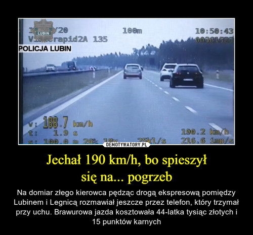Jechał 190 km/h, bo spieszył się na... pogrzeb