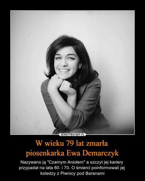 W wieku 79 lat zmarła  piosenkarka Ewa Demarczyk