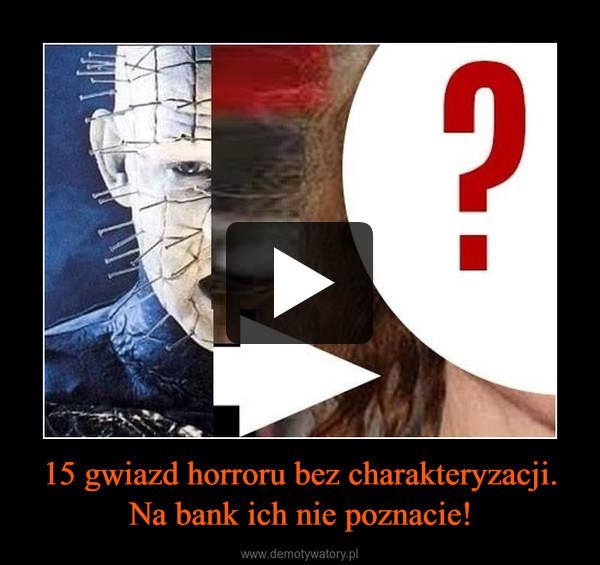 15 gwiazd horroru bez charakteryzacji. Na bank ich nie poznacie! –