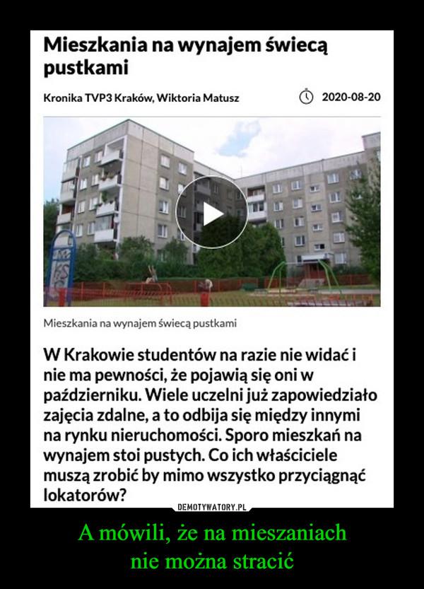 A mówili, że na mieszaniachnie można stracić –  W Krakowie studentów na razie nie widać i nie ma pewności, że pojawią się oni w październiku. Wiele uczelni już zapowiedziało zajęcia zdalne, a to odbija się między innymi na rynku nieruchomości. Sporo mieszkań na wynajem stoi pustych. Co ich właściciele muszą zrobić by mimo wszystko przyciągnąć lokatorów?