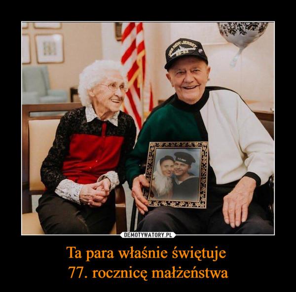 Ta para właśnie świętuje 77. rocznicę małżeństwa –