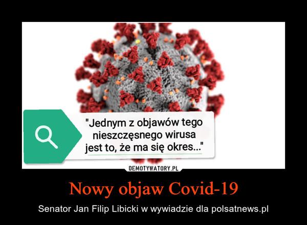 Nowy objaw Covid-19 – Senator Jan Filip Libicki w wywiadzie dla polsatnews.pl